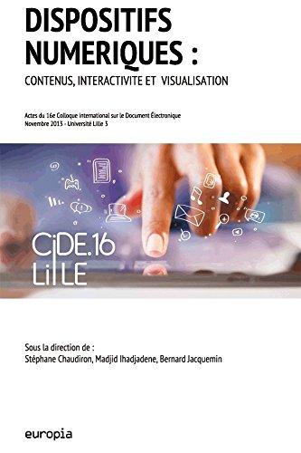 Dispositifs numériques : contenus, interactivité et visualisation : Actes du 16e colloque international sur le Document Electronique (CiDE.16), 21-22 novembre 2013, Université de Lille 3