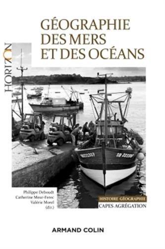 Géographie des mers et des océans - Capes et Agrégation Histoire et Géographie de Philippe Deboudt (1 juillet 2015) Broché