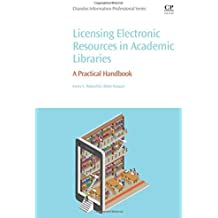 Licensing Electronic Resources in Academic Libraries: A Practical Handbook