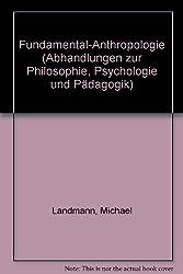 Fundamental-Anthropologie. (=Abhandlungen zur Philosophie, Psychologei u. Pädagogik; Band 146).