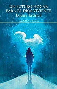 Un futuro hogar para el dios viviente par Louise Erdrich