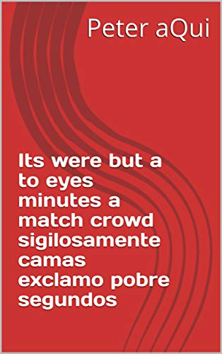 Its were but a to eyes minutes a match crowd sigilosamente camas exclamo pobre segundos (Provencal Edition) -