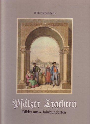 Pfälzer Trachten. Bilder aus 4 Jahrhunderten (Bilder Von Trachten)
