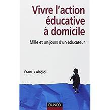 Vivre l'action éducative à domicile - Mille et un jours d'un éducateur
