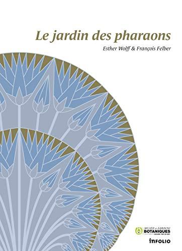 Le Jardin des pharaons par Esther Wolff, Francois Felber