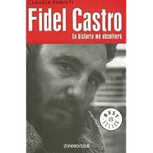 Fidel Castro, la historia me absolver?? (Best Seller (Debolsillo)) (Spanish Edition) by Claudia Furiati (2006-10-03)