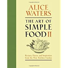 The Art of Simple Food II: Recipes, Flavor, and Inspiration from the New Kitchen Garden by Waters, Alice (2013) Gebundene Ausgabe