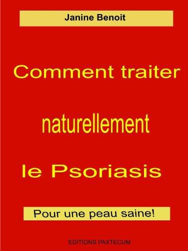 Comment traiter naturellement le psoriasis (Solutions naturelles pour votre santé t. 3) par Janine Benoit