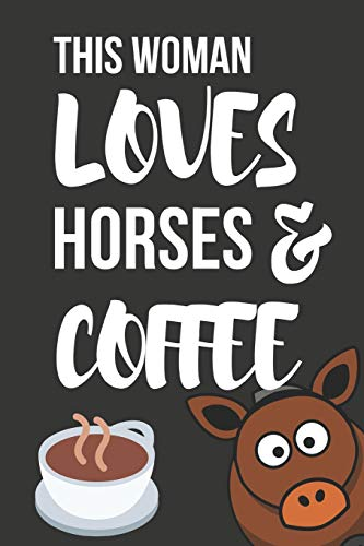 This Woman Loves Horses & Coffee: Novelty Horse & Coffee Gifts For Girls, Women, Mom, Sister  ~  Small Lined Notebook / Diary (6