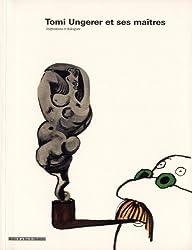 Tomi Ungerer et ses maîtres : Inspirations et dialogues, Exposition présentée au Musée Tomi Ungerer du 18 novembre au 19 février 2011
