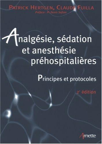 Analgsie, sdation et anesthsie prhospitalires. Principes et protocoles. 2e dition de Patrick Hertgen (21 aot 2006) Broch