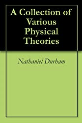 A Collection of Various Physical Theories (English Edition)