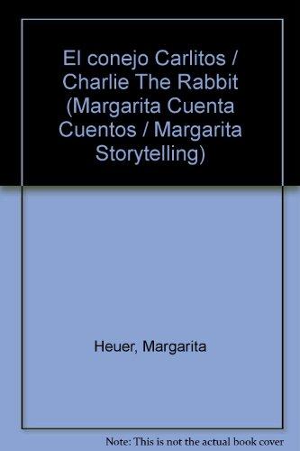 El conejo Carlitos/Charlie The Rabbit (Margarita cuenta cuentos/Margarita storytelling) por Margarita Heuer