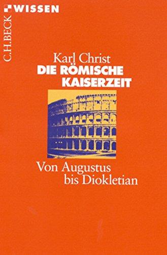 Die Römische Kaiserzeit: Von Augustus bis Diokletian (Beck'sche Reihe 2155)