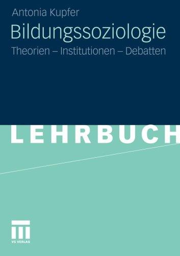 Bildungssoziologie: Theorien - Institutionen - Debatten (German Edition)