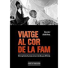 Viatge al cor de la fam: Emergència humanitària a la Banya d'Àfrica (Catalan Edition)