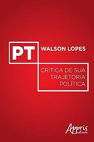 Pt: crítica de sua trajetória política (Ciências Sociais) (Portuguese Edition) por Walson Lopes