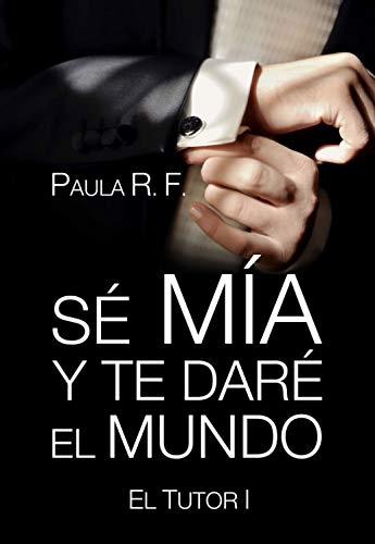 Sé mía y te daré el mundo - El Tutor I eBook: Paula Rosselló Frau ...