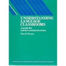 Understanding Language Classrooms: A Guide for Teacher Initiated Action (Language Teaching Methodology Series) by David Nunan (1990-09-01)