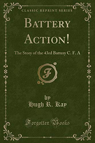 Battery Action!: The Story of the 43rd Battery C  F  a (Classic Reprint)