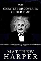 The Greatest Discoveries Of Our Time: A Fascinating Book Containing Discovery Facts, Trivia, Images & Memory Recall Quiz: Suitable for Children (Matthew Harper) (English Edition)
