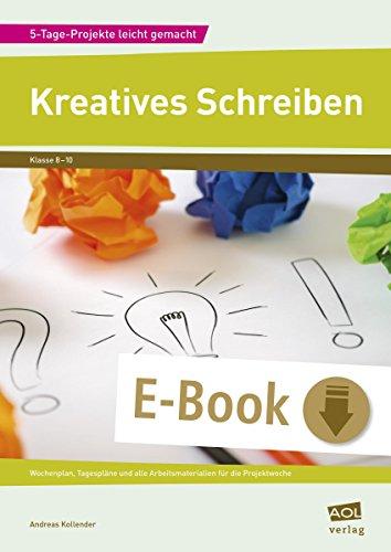 Kreatives Schreiben: Wochenplan, Tagespläne und alle Arbeitsmaterialien für die Projektwoche (8. bis 10. Klasse) (5-Tage-Projekte leicht gemacht - Sekundarstufe)