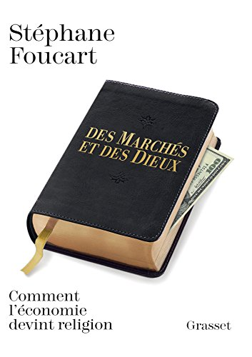 Des marchés et des dieux: Quand l'économie devient religion par Stéphane Foucart