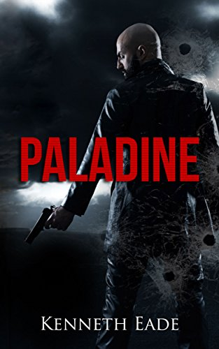 Thriller: PALADINE, a terrorism and assassination thriller (Paladine Counter-Terrorism Thriller Novel Series Book 1) by [Eade, Kenneth]