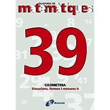 39 Situacions, formes i mesures II (Català - Material Complementari - Quaderns De Matemàtiques)