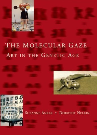 [The Molecular Gaze: Art in the Genetic Age (Cold Spring Harbor Laboratory Press Series on Genomics, Bioe)] [By: Anker, Suzanne] [December, 2003]