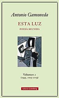 Esta luz. Volumen 2 : Poesía reunida par Antonio Gamoneda