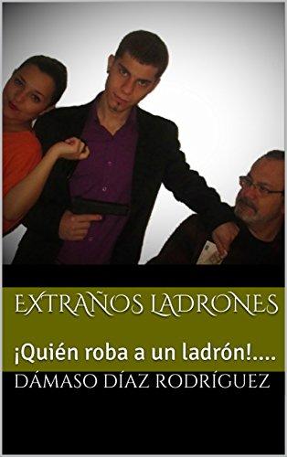 Extraños ladrones: ¡Quién roba a un ladrón!.... por Dámaso Díaz Rodríguez