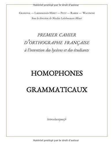 Premier cahier d'orthographe française: Homophones grammaticaux par Nicolas Lakshmanan-Minet