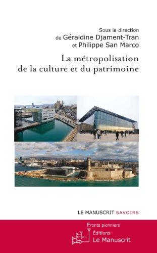 La métropolisation de la culture et du patrimoine par Géraldine Djament-Tran
