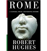 ROME: A CULTURAL, VISUAL, AND PERSONAL HISTORY BY (Author)Hughes, Robert[Hardcover]Nov-2011