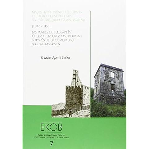 Madril-Irun Lineako Telegrafia Optikoko Dorreak Euskal Autonomia Erkidegoan Barrena (1846-1855) = Torres De Telegrafia Optica De La Linea Madrid-Irun ... La Comunidad Autonoma Vasca (1846-1855),