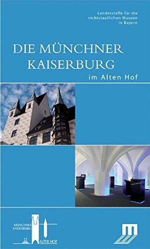 Die Münchner Kaiserburg im Alten Hof: Begleitbuch zur Dauerausstellung im Alten Hof in München (DKV-Edition)