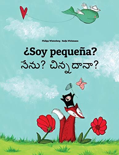 ¿Soy pequeña? Nenu? Cinnadana?: Libro infantil ilustrado español-telugu (Edición bilingüe) por Philipp Winterberg