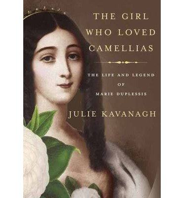 Portada del libro [(The Girl Who Loved Camellias: The Life and Legend of Marie Duplessis)] [Author: Julie Kavanagh] published on (June, 2013)