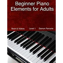 [(Beginner Piano Elements for Adults: Teach Yourself to Play Piano, Step-By-Step Guide to Get You Started, Level 1 (Book & Videos))] [Author: Damon Ferrante] published on (December, 2013)