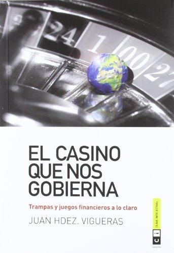 El casino que nos gobierna : trampas y juegos financieros a lo claro (Economía, Band 1)