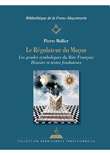Les grades symboliques du rite français histoire et textes fondateurs : Le régulateur du maçon