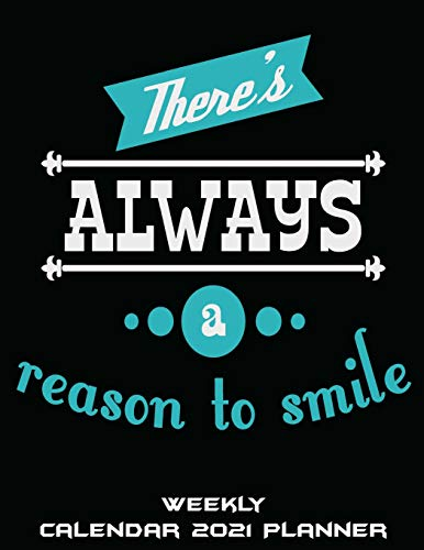 "There's Always A Reason To Smile: Weekly Calendar 2021 Planner: Weekly Calendar Book 2021, Weekly/Monthly/Yearly Calendar Journal, Large 8.5"" x 11"" ... Agenda Planner, Calendar Schedule Organizer"