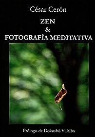 ZEN & FOTOGRAFÍA MEDITATIVA par CESAR CERON