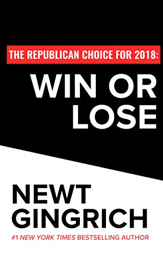 The Republican Choice for 2018: Win or Lose (English Edition) por Newt Gingrich