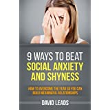 9 Ways to Beat Social Anxiety and Shyness: How to Overcome The Fear So You Can Build Meaningful Relationships by David Leads (2014-08-25)