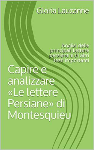 Capire E Analizzare «le Lettere Persiane» Di Montesquieu: Analisi Delle Principali Lettere Persiane E Di Altri Testi Importanti por Gloria Lauzanne Gratis