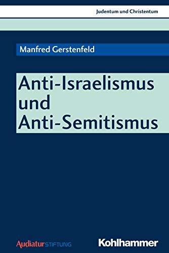 Anti-Israelismus und Anti-Semitismus (Judentum und Christentum, Band 22)