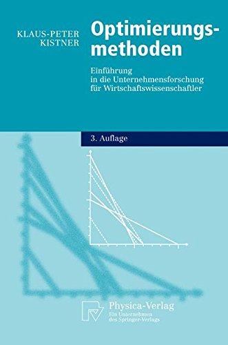 Optimierungsmethoden. Einführung in die Unternehmensforschung für Wirtschaftswissenschaftler (Physica-Lehrbuch)