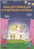 Giulio Coniglio e lo spettacolo nel bosco. Ediz. illustrata